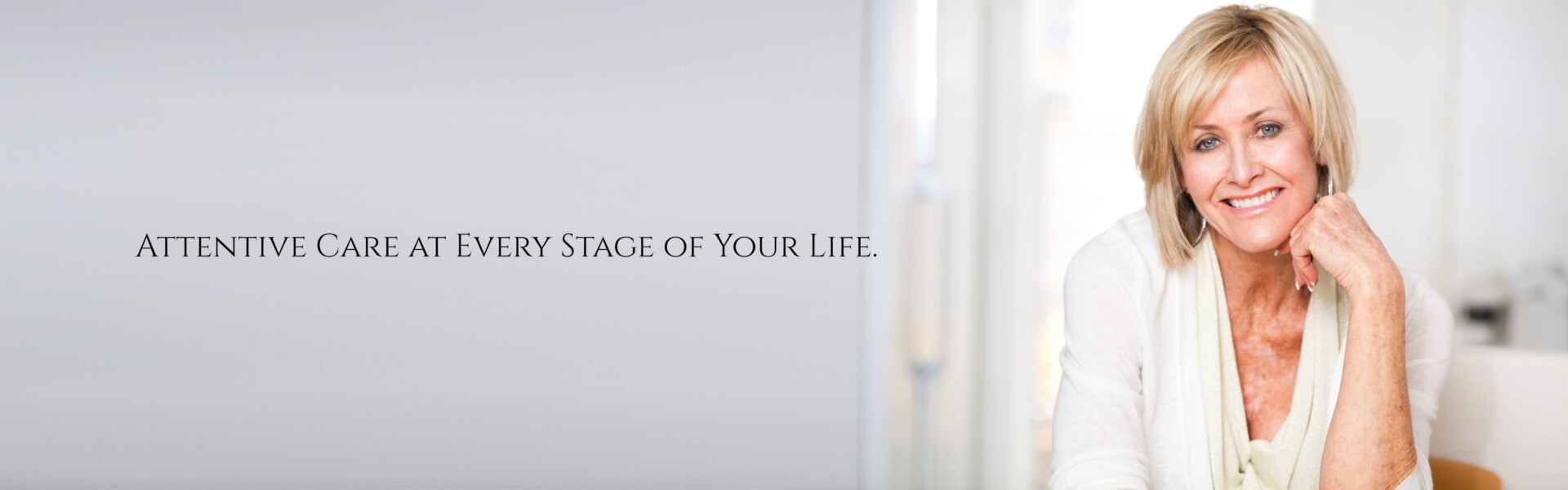 Attentive Care at Every Stage of Your Life.